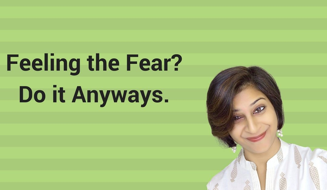 Feeling the Fear, and Doing It Anyway