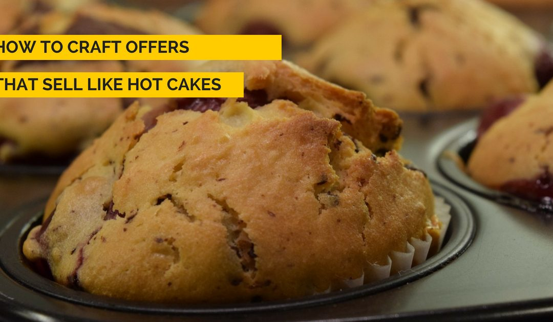 How to craft offers that sell like hot cakes!